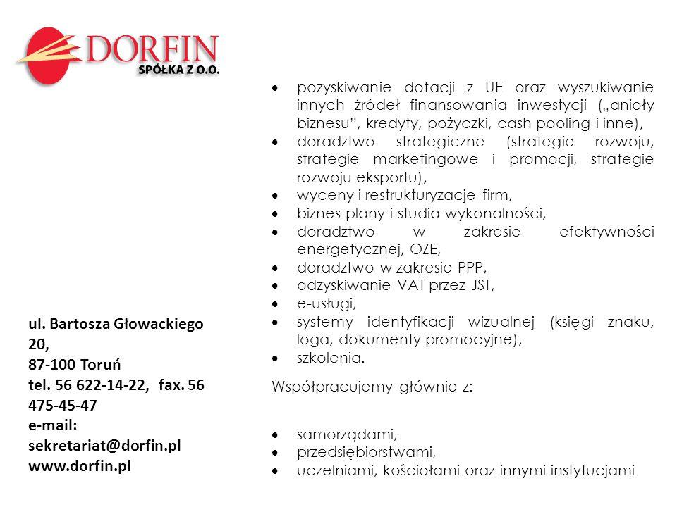 ul. Bartosza Głowackiego 20, 87-100 Toruń tel. 56 622-14-22, fax. 56 475-45-47 e-mail: sekretariat@dorfin.pl www.dorfin.pl pozyskiwanie dotacji z UE o