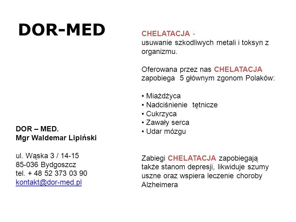 DOR-MED CHELATACJA - usuwanie szkodliwych metali i toksyn z organizmu. Oferowana przez nas CHELATACJA zapobiega 5 głównym zgonom Polaków: Miażdżyca Na