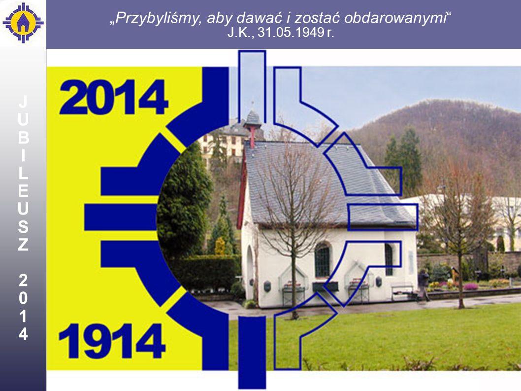 1 Przybyliśmy, aby dawać i zostać obdarowanymi J.K., 31.05.1949 r. JUBILEUSZ2014JUBILEUSZ2014