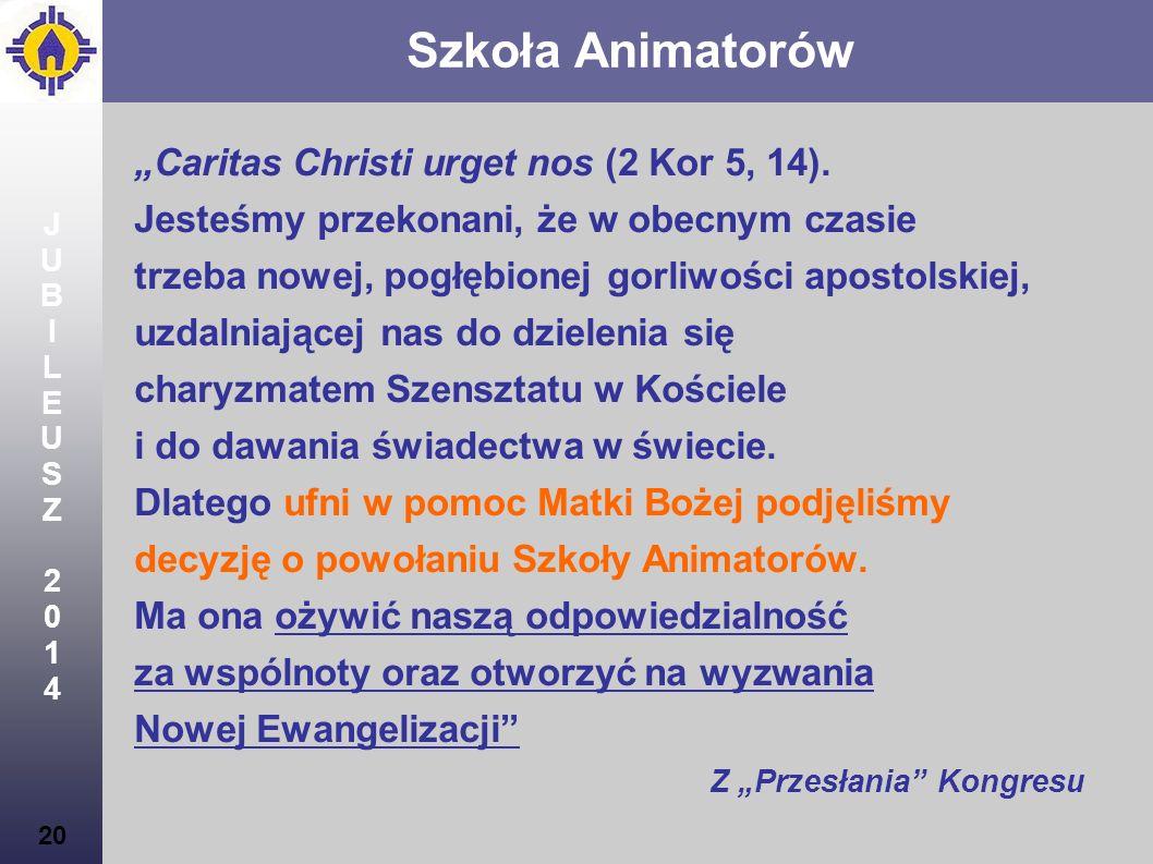 JUBILEUSZ2014JUBILEUSZ2014 20 Szkoła Animatorów Caritas Christi urget nos (2 Kor 5, 14). Jesteśmy przekonani, że w obecnym czasie trzeba nowej, pogłęb