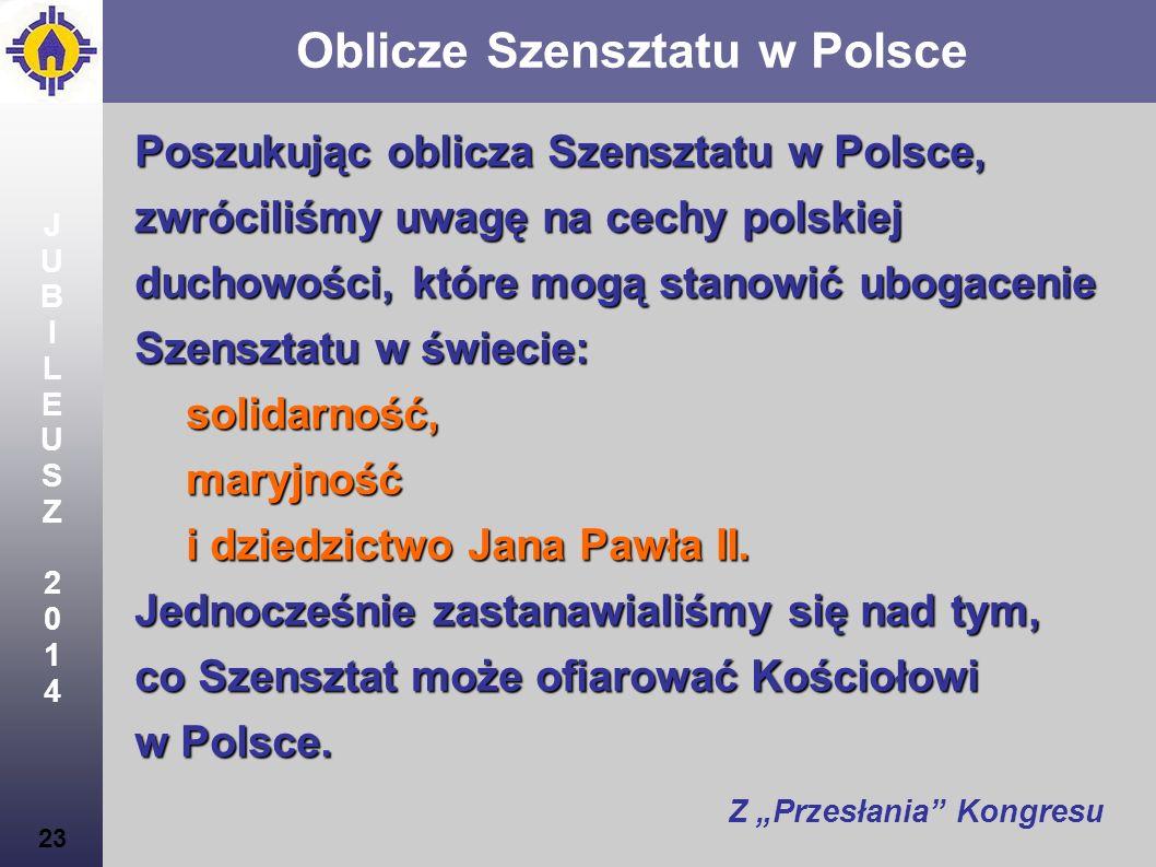 JUBILEUSZ2014JUBILEUSZ2014 23 Oblicze Szensztatu w Polsce Poszukując oblicza Szensztatu w Polsce, zwróciliśmy uwagę na cechy polskiej duchowości, któr