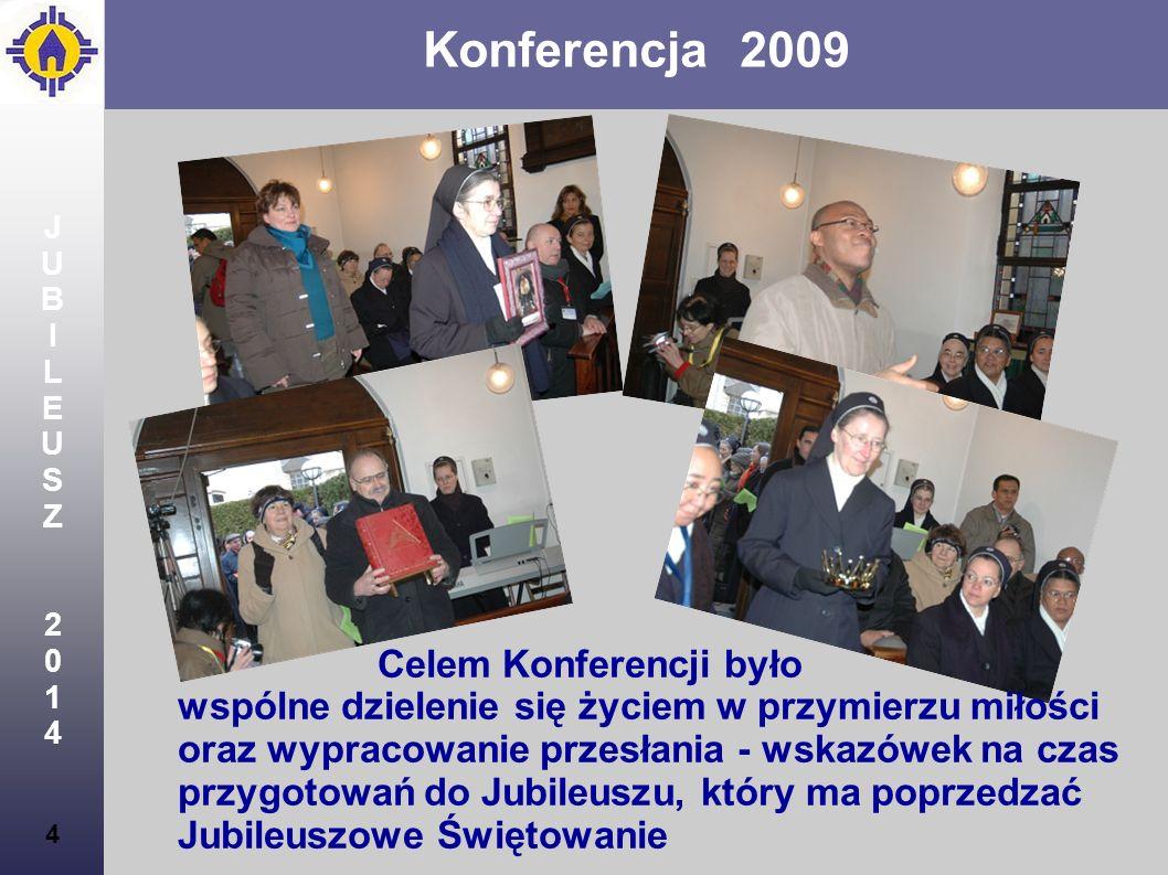 4 JUBILEUSZ2014JUBILEUSZ2014 Konferencja 2009 4 Celem Konferencji było wspólne dzielenie się życiem w przymierzu miłości oraz wypracowanie przesłania