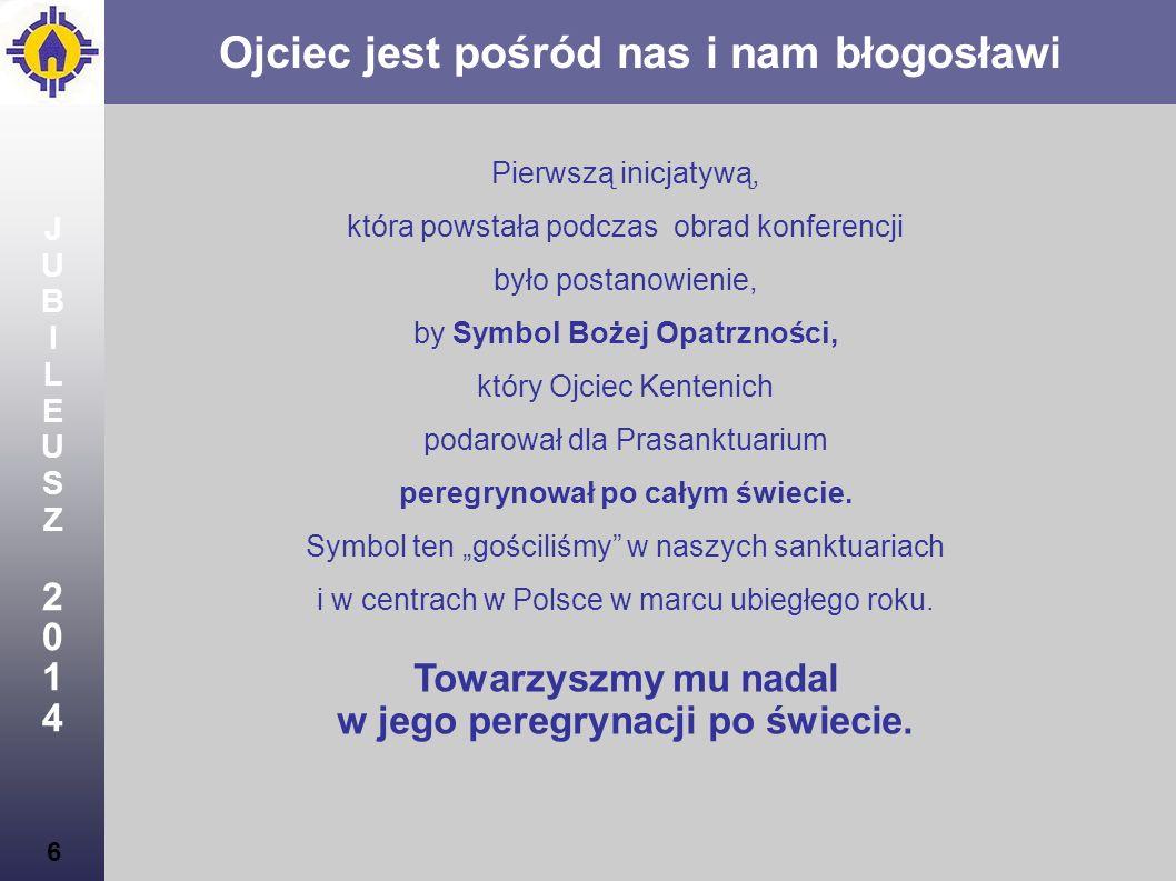 JUBILEUSZ2014JUBILEUSZ2014 17 W nurcie przygotowań do 2014… I Kongres Rodziny Szensztackiej w Polsce - przygotowania do 18 października 2014