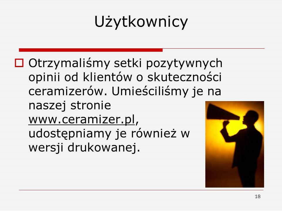 18 Użytkownicy Otrzymaliśmy setki pozytywnych opinii od klientów o skuteczności ceramizerów. Umieściliśmy je na naszej stronie www.ceramizer.pl, udost