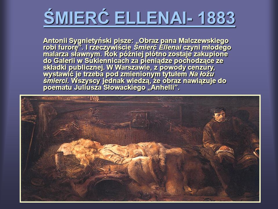 ŚMIERĆ ELLENAI- 1883 Antonii Sygnietyński pisze: Obraz pana Malczewskiego robi furorę. I rzeczywiście Śmierć Ellenai czyni młodego malarza sławnym. Ro