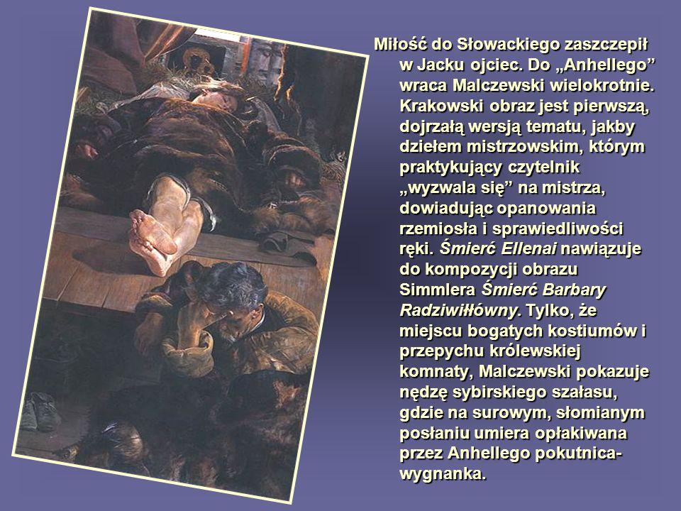 Miłość do Słowackiego zaszczepił w Jacku ojciec. Do Anhellego wraca Malczewski wielokrotnie. Krakowski obraz jest pierwszą, dojrzałą wersją tematu, ja