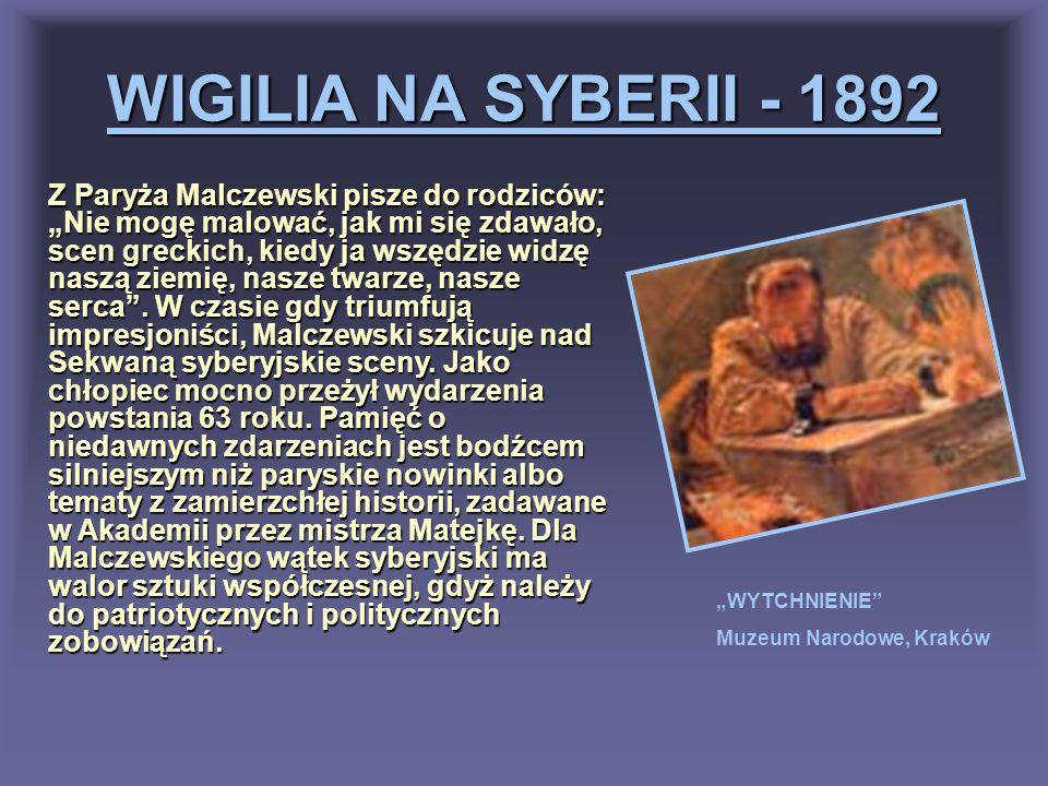 WIGILIA NA SYBERII - 1892 WYTCHNIENIE Muzeum Narodowe, Kraków Z Paryża Malczewski pisze do rodziców: Nie mogę malować, jak mi się zdawało, scen grecki