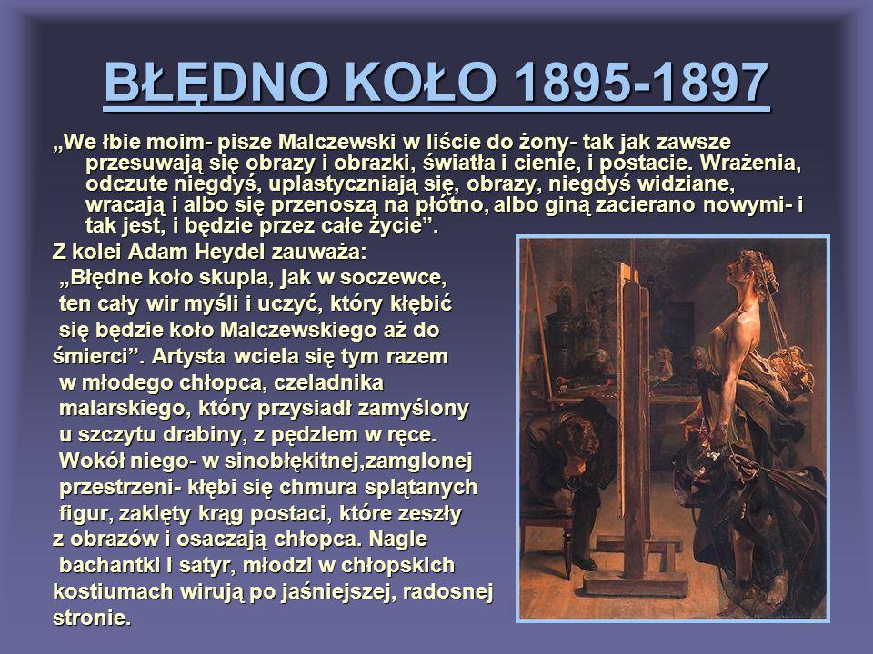 BŁĘDNO KOŁO 1895-1897 We łbie moim- pisze Malczewski w liście do żony- tak jak zawsze przesuwają się obrazy i obrazki, światła i cienie, i postacie. W