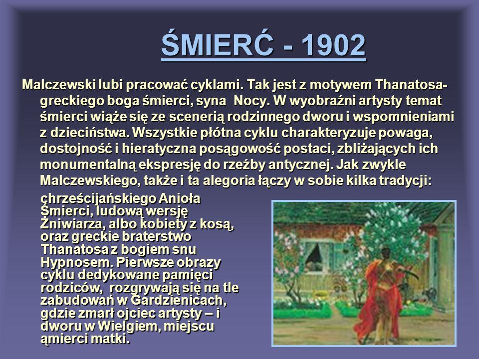 ŚMIERĆ - 1902 Malczewski lubi pracować cyklami. Tak jest z motywem Thanatosa- greckiego boga śmierci, syna Nocy. W wyobraźni artysty temat śmierci wią