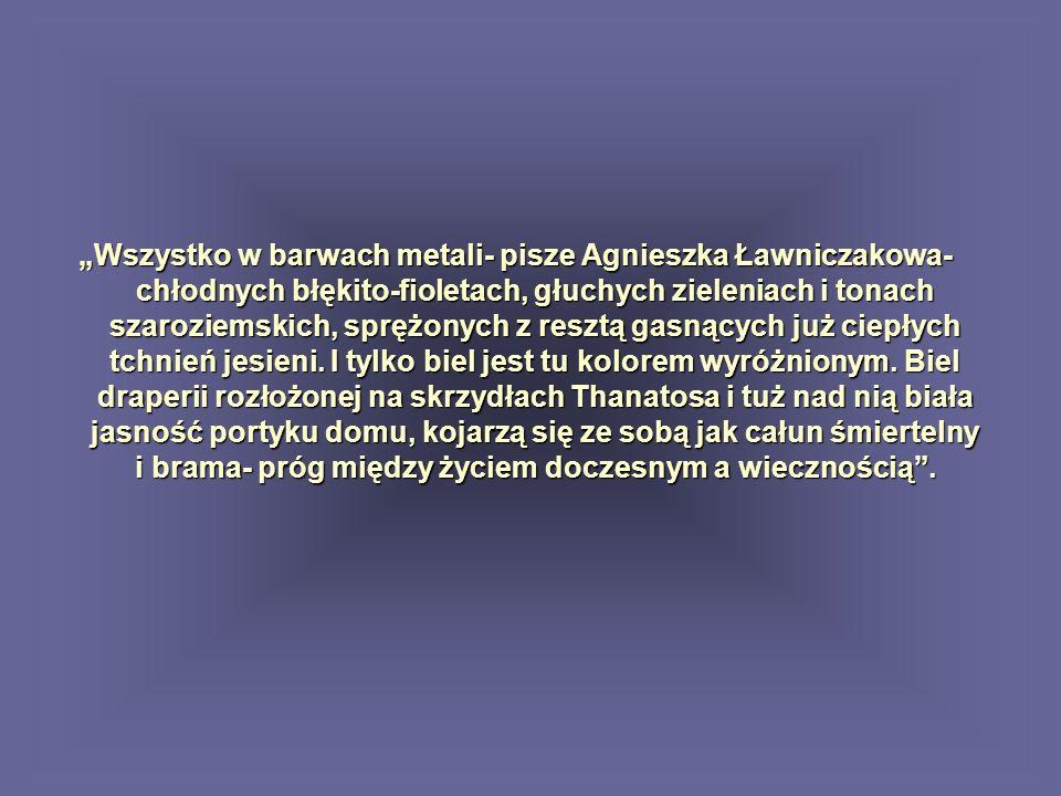 Wszystko w barwach metali- pisze Agnieszka Ławniczakowa- chłodnych błękito-fioletach, głuchych zieleniach i tonach szaroziemskich, sprężonych z resztą