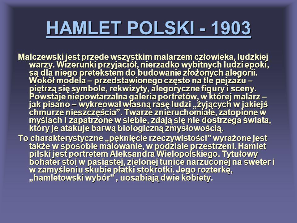 HAMLET POLSKI - 1903 Malczewski jest przede wszystkim malarzem człowieka, ludzkiej warzy. Wizerunki przyjaciół, nierzadko wybitnych ludzi epoki, są dl