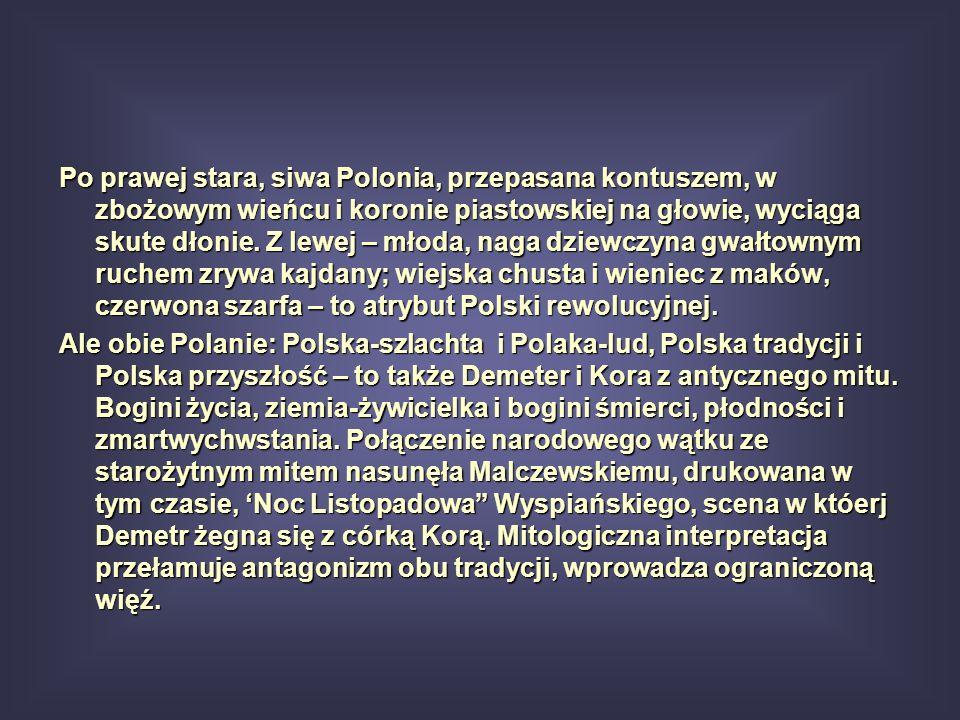 Po prawej stara, siwa Polonia, przepasana kontuszem, w zbożowym wieńcu i koronie piastowskiej na głowie, wyciąga skute dłonie. Z lewej – młoda, naga d