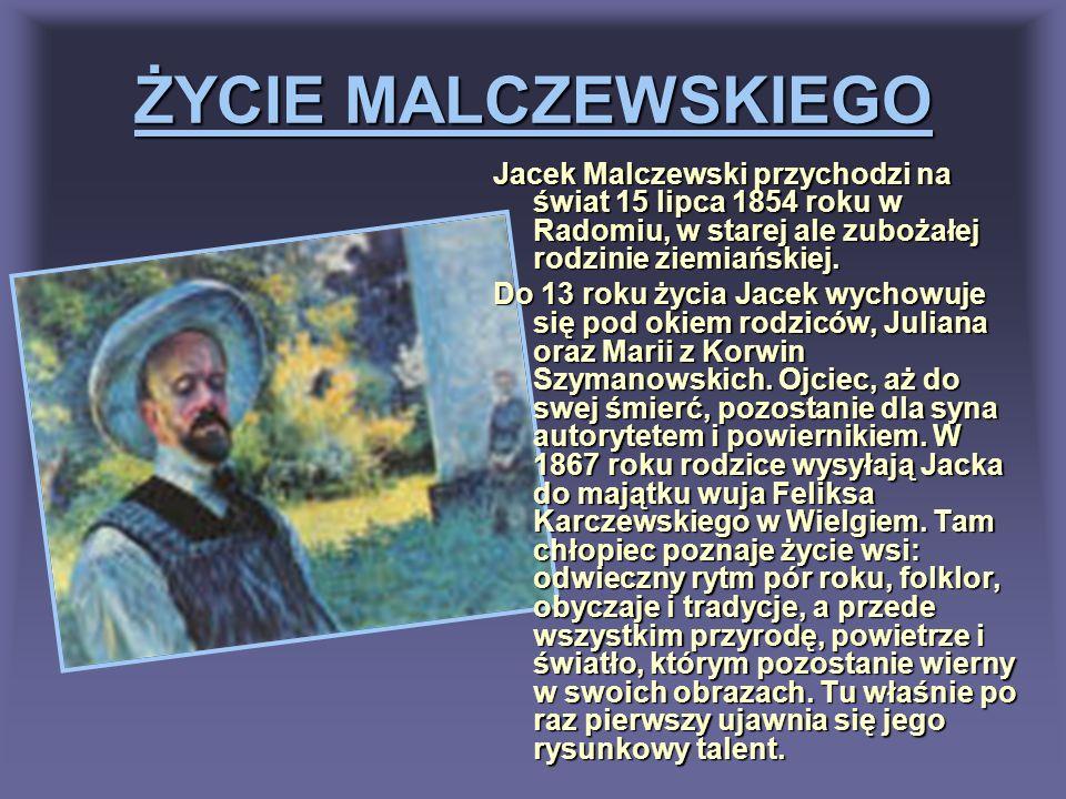 ŻYCIE MALCZEWSKIEGO Jacek Malczewski przychodzi na świat 15 lipca 1854 roku w Radomiu, w starej ale zubożałej rodzinie ziemiańskiej. Do 13 roku życia