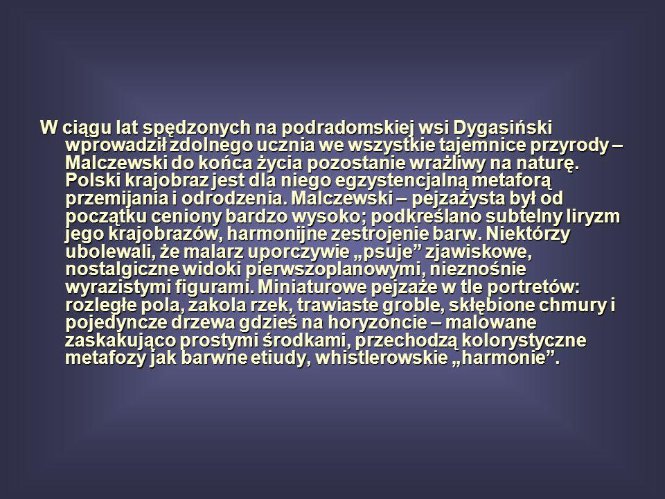 W ciągu lat spędzonych na podradomskiej wsi Dygasiński wprowadził zdolnego ucznia we wszystkie tajemnice przyrody – Malczewski do końca życia pozostan