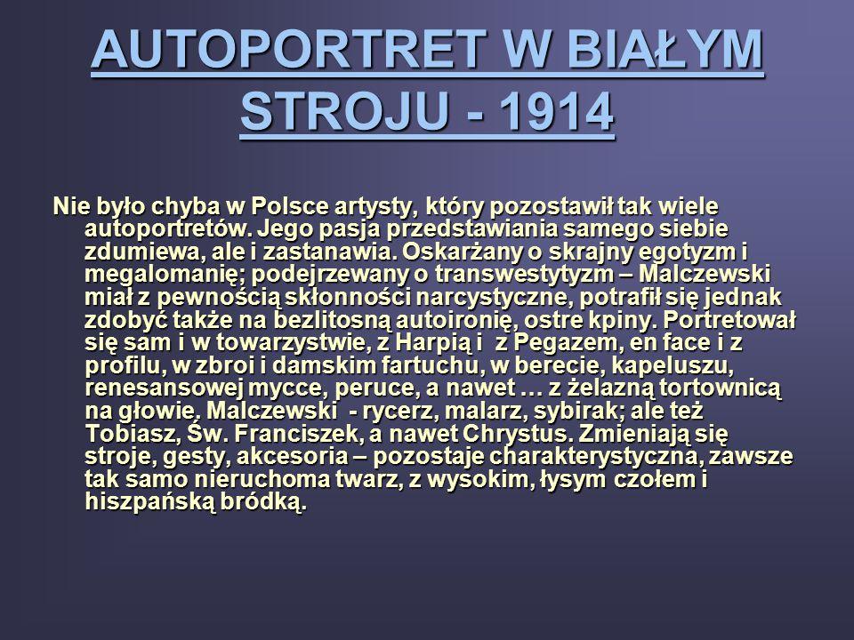 AUTOPORTRET W BIAŁYM STROJU - 1914 Nie było chyba w Polsce artysty, który pozostawił tak wiele autoportretów. Jego pasja przedstawiania samego siebie