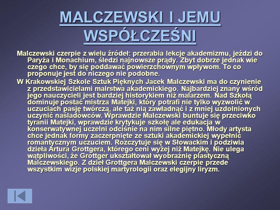MALCZEWSKI I JEMU WSPÓŁCZEŚNI Malczewski czerpie z wielu źródeł: przerabia lekcje akademizmu, jeździ do Paryża i Monachium, śledzi najnowsze prądy. Zb
