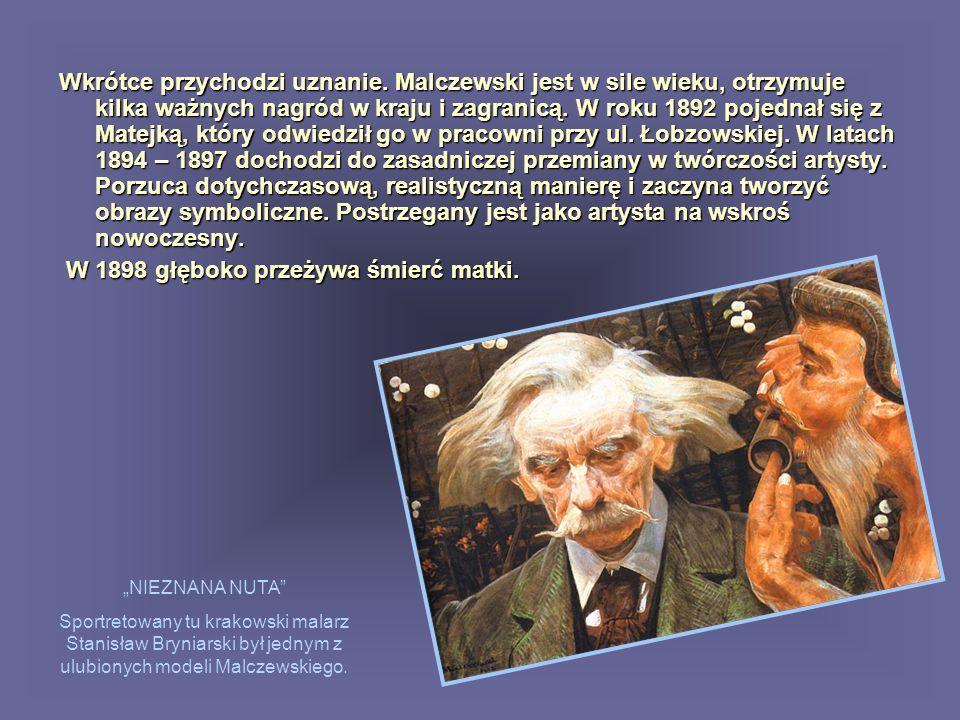 Wkrótce przychodzi uznanie. Malczewski jest w sile wieku, otrzymuje kilka ważnych nagród w kraju i zagranicą. W roku 1892 pojednał się z Matejką, któr