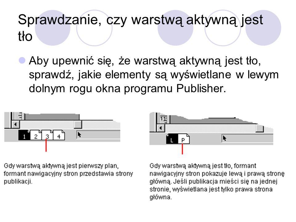 Sprawdzanie, czy warstwą aktywną jest tło Aby upewnić się, że warstwą aktywną jest tło, sprawdź, jakie elementy są wyświetlane w lewym dolnym rogu okn