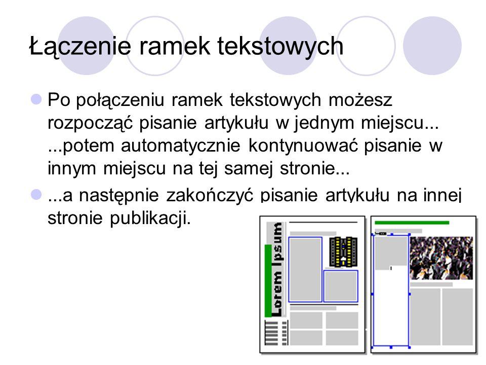 Łączenie ramek tekstowych Po połączeniu ramek tekstowych możesz rozpocząć pisanie artykułu w jednym miejscu......potem automatycznie kontynuować pisan