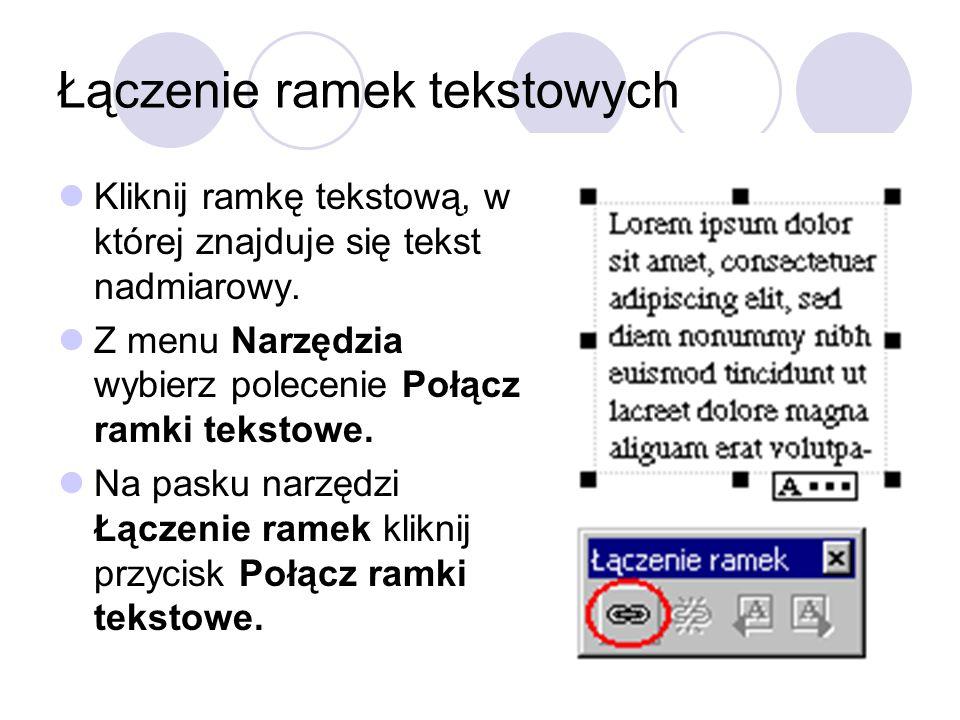 Łączenie ramek tekstowych Kliknij ramkę tekstową, w której znajduje się tekst nadmiarowy. Z menu Narzędzia wybierz polecenie Połącz ramki tekstowe. Na