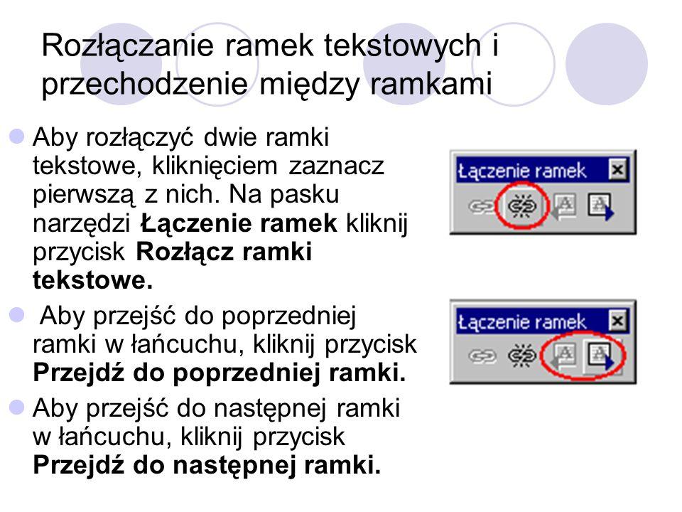 Rozłączanie ramek tekstowych i przechodzenie między ramkami Aby rozłączyć dwie ramki tekstowe, kliknięciem zaznacz pierwszą z nich. Na pasku narzędzi