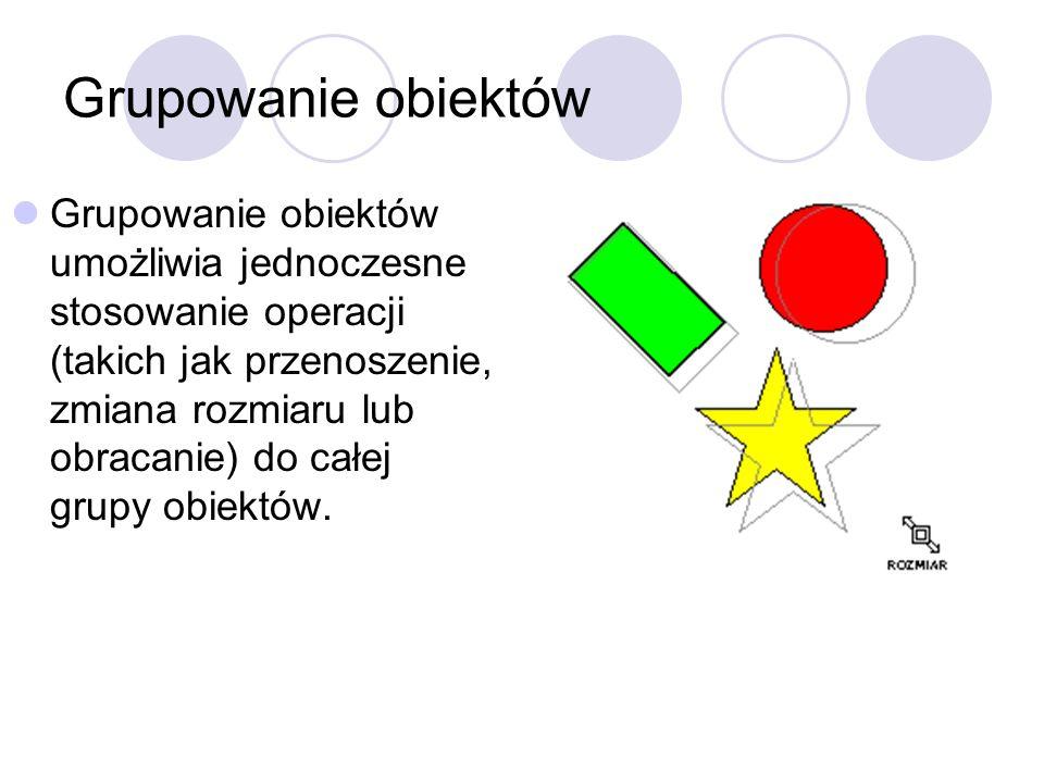 Grupowanie obiektów Grupowanie obiektów umożliwia jednoczesne stosowanie operacji (takich jak przenoszenie, zmiana rozmiaru lub obracanie) do całej gr