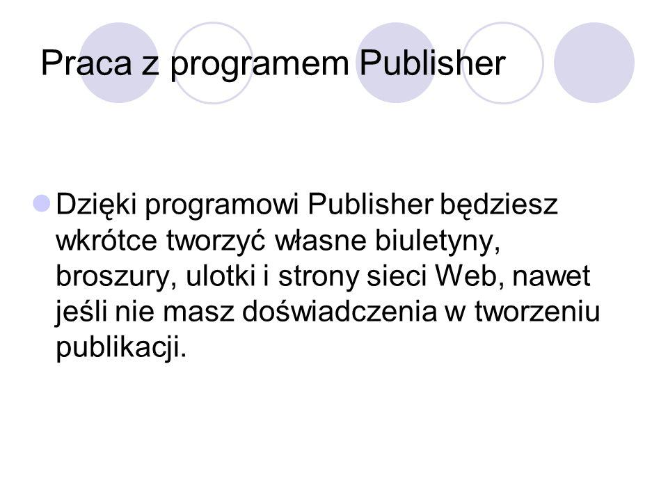 Praca z programem Publisher Dzięki programowi Publisher będziesz wkrótce tworzyć własne biuletyny, broszury, ulotki i strony sieci Web, nawet jeśli ni