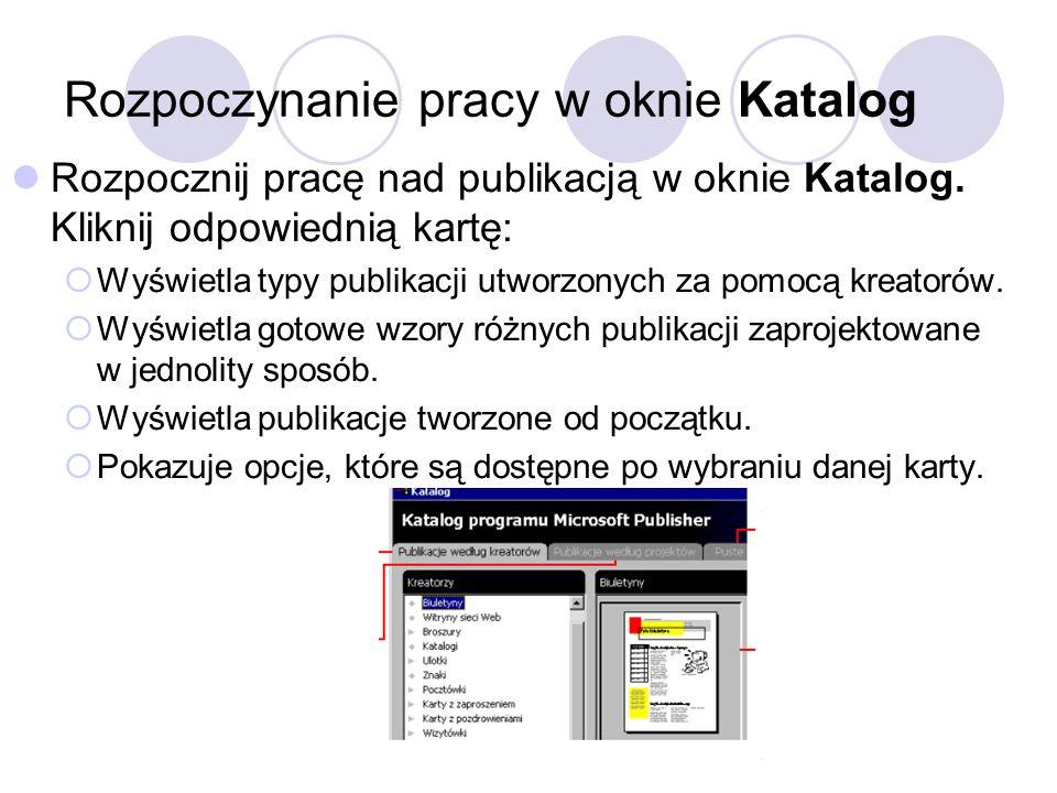 Rozpoczynanie pracy w oknie Katalog Rozpocznij pracę nad publikacją w oknie Katalog. Kliknij odpowiednią kartę: Wyświetla typy publikacji utworzonych