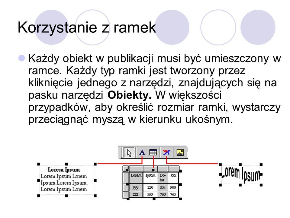 Korzystanie z ramek Każdy obiekt w publikacji musi być umieszczony w ramce. Każdy typ ramki jest tworzony przez kliknięcie jednego z narzędzi, znajduj
