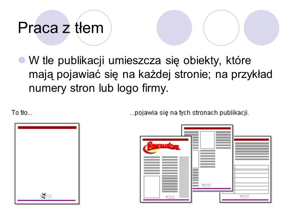 Praca z tłem W tle publikacji umieszcza się obiekty, które mają pojawiać się na każdej stronie; na przykład numery stron lub logo firmy.