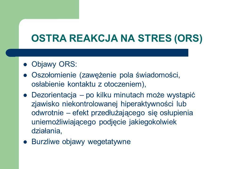 OSTRA REAKCJA NA STRES (ORS) Objawy ORS: Oszołomienie (zawężenie pola świadomości, osłabienie kontaktu z otoczeniem), Dezorientacja – po kilku minutac