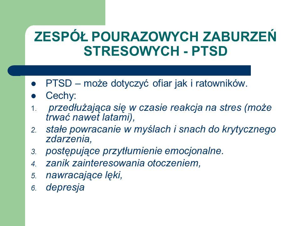 ZESPÓŁ POURAZOWYCH ZABURZEŃ STRESOWYCH - PTSD PTSD – może dotyczyć ofiar jak i ratowników. Cechy: 1. przedłużająca się w czasie reakcja na stres (może