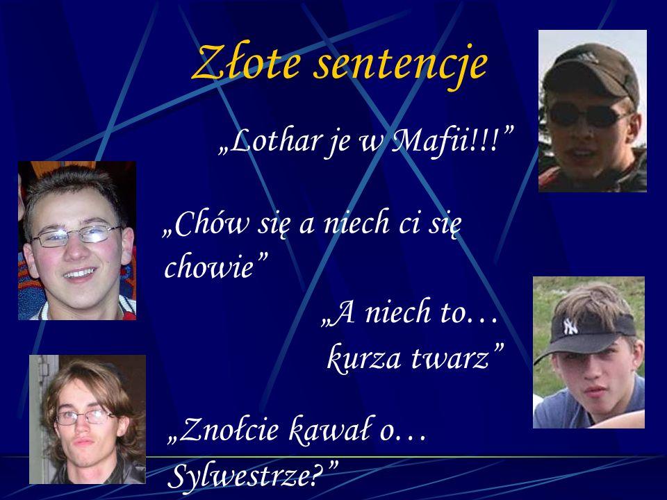 Złote sentencje Lothar je w Mafii!!! Chów się a niech ci się chowie A niech to… kurza twarz Znołcie kawał o… Sylwestrze?