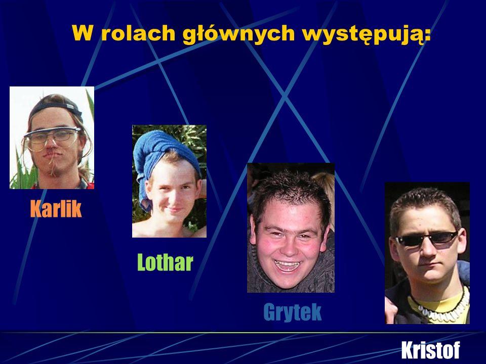 Karlik W rolach głównych występują: Kristof Lothar Grytek