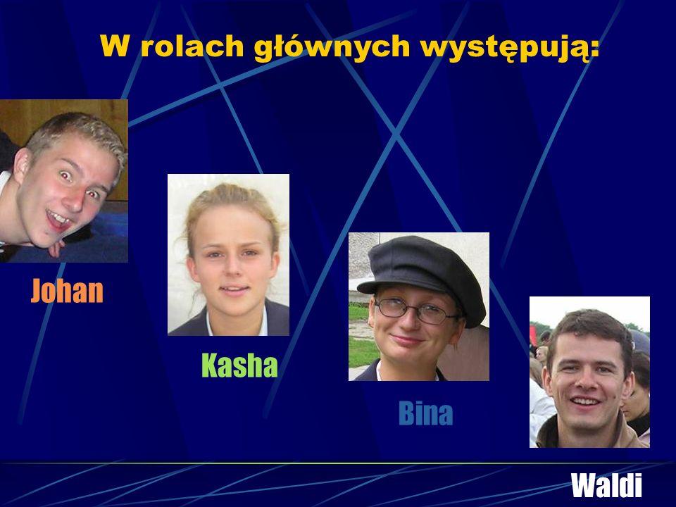 Johan W rolach głównych występują: Waldi Kasha Bina
