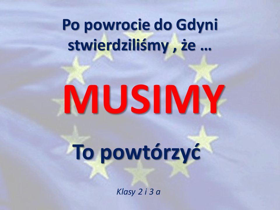 Po powrocie do Gdyni stwierdziliśmy, że … MUSIMY To powtórzyć Klasy 2 i 3 a