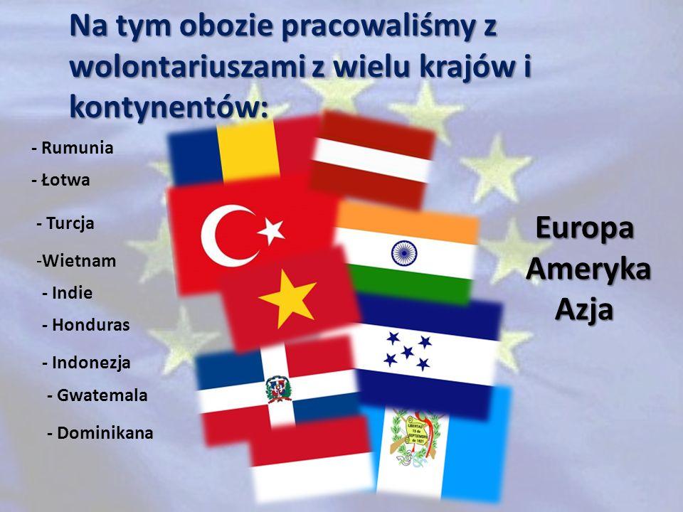 Na tym obozie pracowaliśmy z wolontariuszami z wielu krajów i kontynentów: - Rumunia - Gwatemala - Turcja - Honduras - Dominikana - Indie - Łotwa -Wie