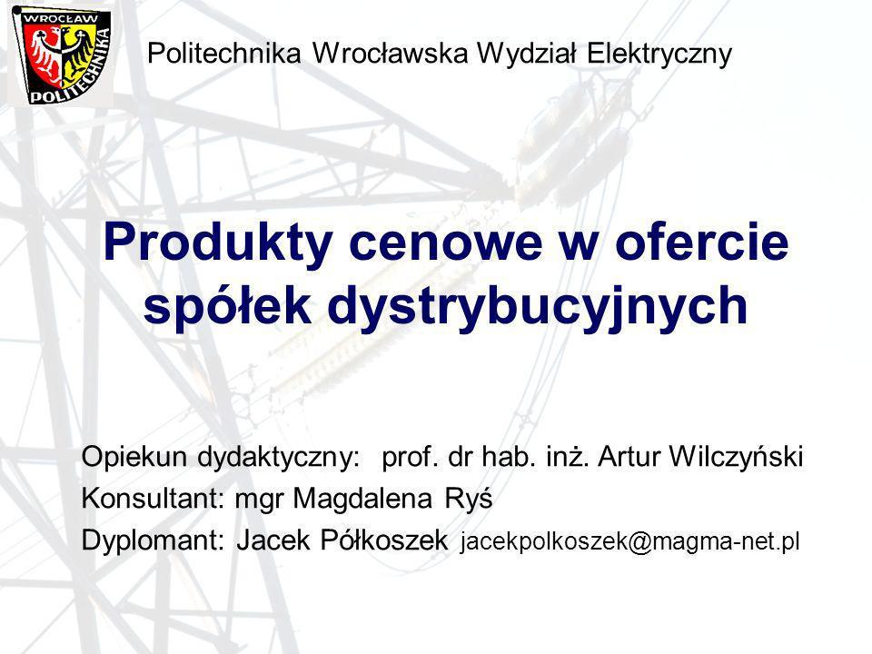 Politechnika Wrocławska Wydział Elektryczny Produkty cenowe w ofercie spółek dystrybucyjnych Opiekun dydaktyczny: prof. dr hab. inż. Artur Wilczyński