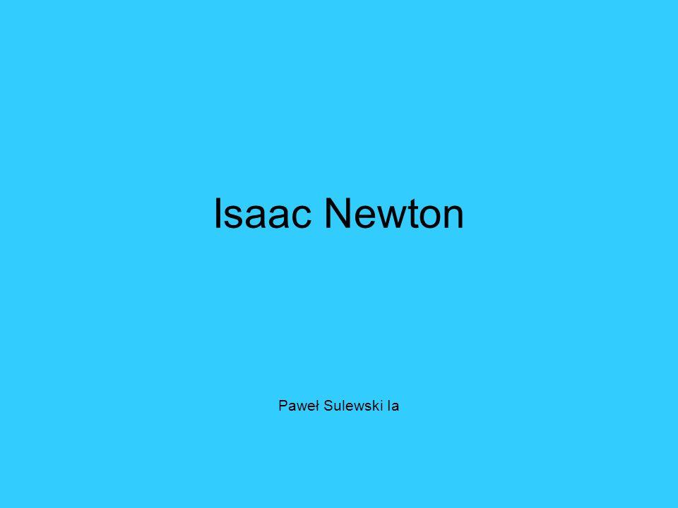 Ogólne informacje Sir Isaac Newton (ur.4 stycznia 1643, zm.
