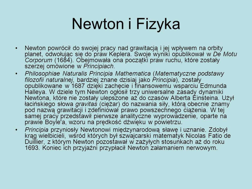 Newton i Fizyka Newton powrócił do swojej pracy nad grawitacją i jej wpływem na orbity planet, odwołując się do praw Keplera. Swoje wyniki opublikował