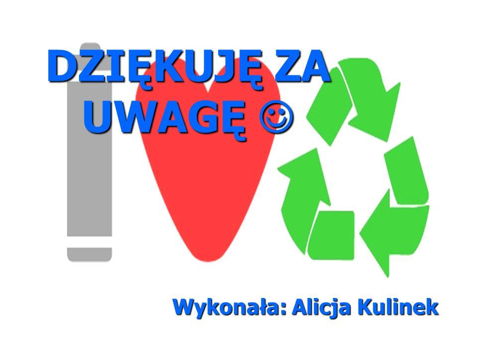 DZIĘKUJĘ ZA UWAGĘ DZIĘKUJĘ ZA UWAGĘ Wykonała: Alicja Kulinek