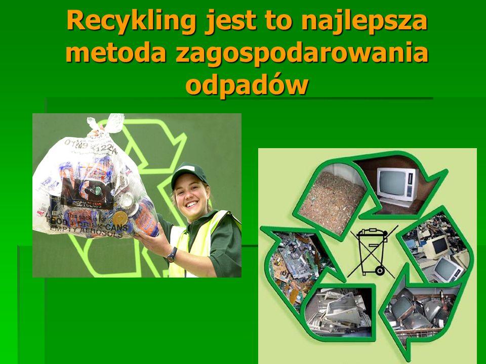Recykling jest to najlepsza metoda zagospodarowania odpadów