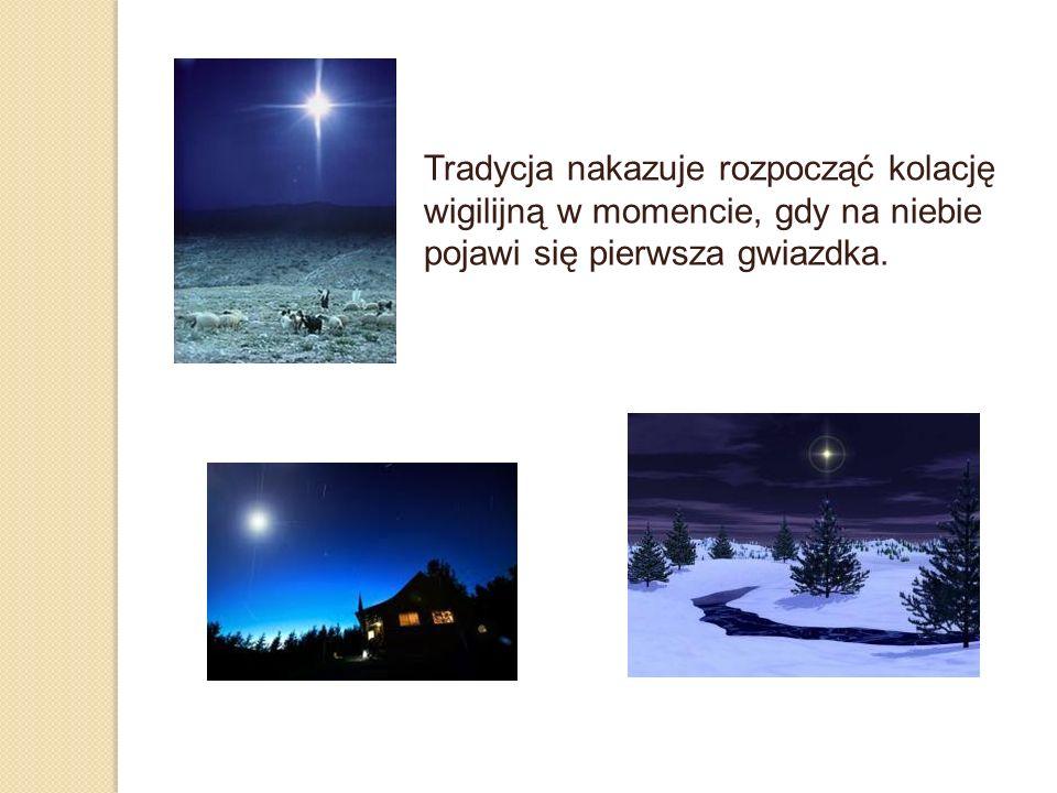 Tradycja nakazuje rozpocząć kolację wigilijną w momencie, gdy na niebie pojawi się pierwsza gwiazdka.