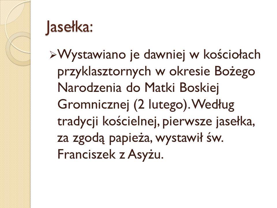 Jasełka: Wystawiano je dawniej w kościołach przyklasztornych w okresie Bożego Narodzenia do Matki Boskiej Gromnicznej (2 lutego).