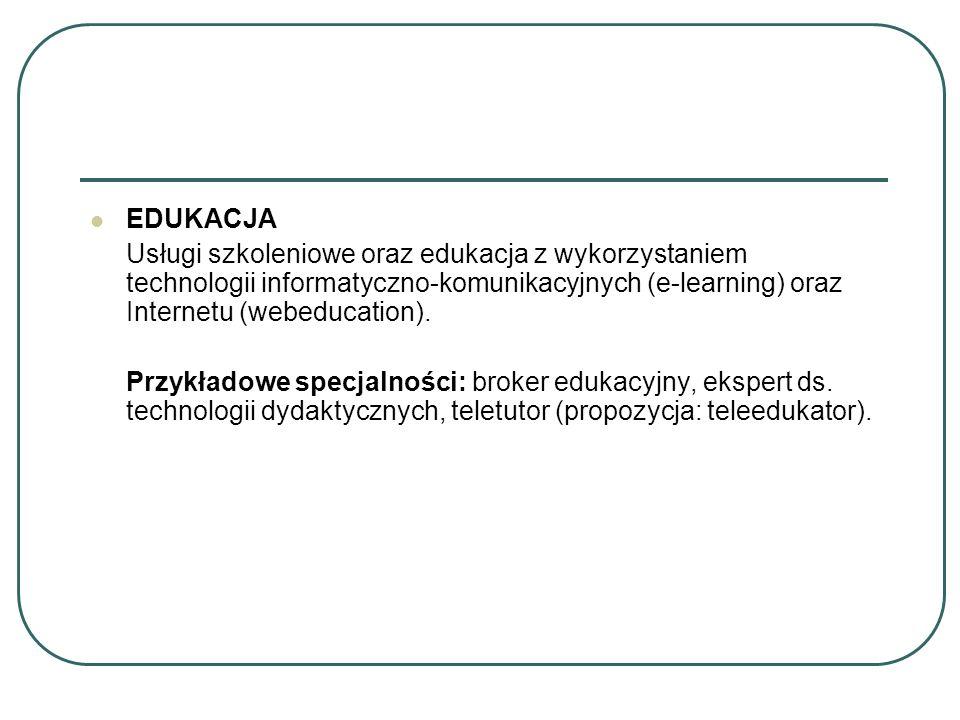 EDUKACJA Usługi szkoleniowe oraz edukacja z wykorzystaniem technologii informatyczno-komunikacyjnych (e-learning) oraz Internetu (webeducation). Przyk