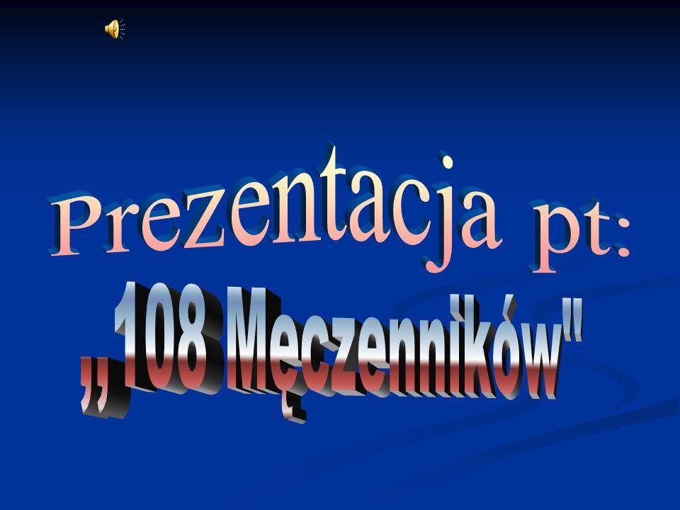108 polskich męczenników, zamordowanych podczas II wojny światowej z nienawiści do wiary (łac) odium fidei, beatyfikowanych podczas Podróży Apostolskiej Jana Pawła II do Polski w Warszawie 13 czerwca 1999.
