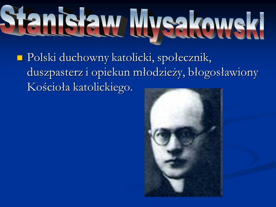 Polski duchowny katolicki, błogosławiony Kościoła katolickiego ksiądz, działacz społeczny i oświatowy, pedagog.