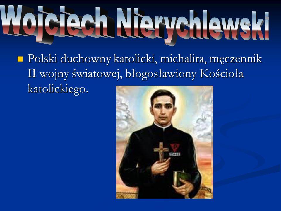 Polski duchowny katolicki, michalita, męczennik II wojny światowej, błogosławiony Kościoła katolickiego. Polski duchowny katolicki, michalita, męczenn