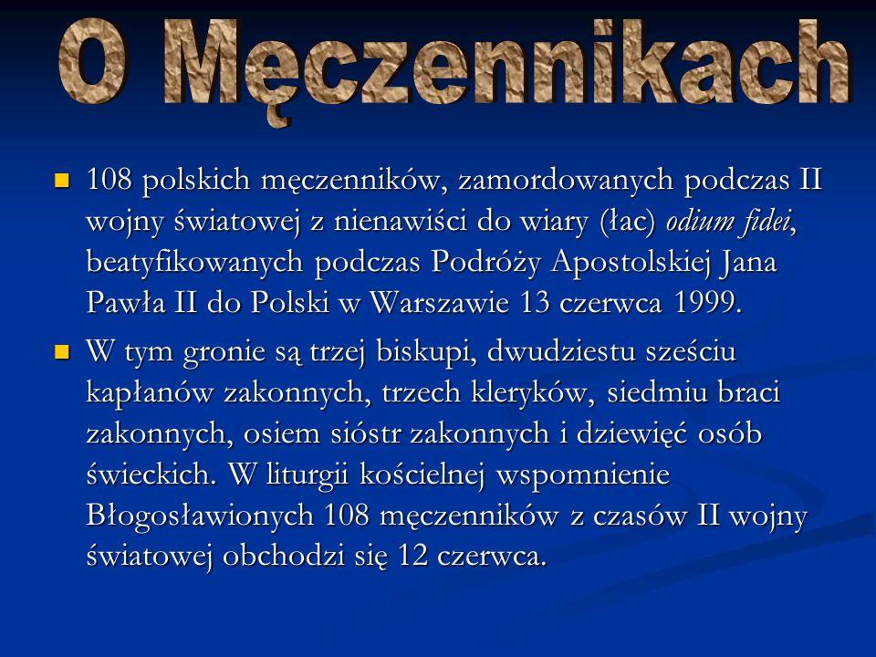 108 polskich męczenników, zamordowanych podczas II wojny światowej z nienawiści do wiary (łac) odium fidei, beatyfikowanych podczas Podróży Apostolski