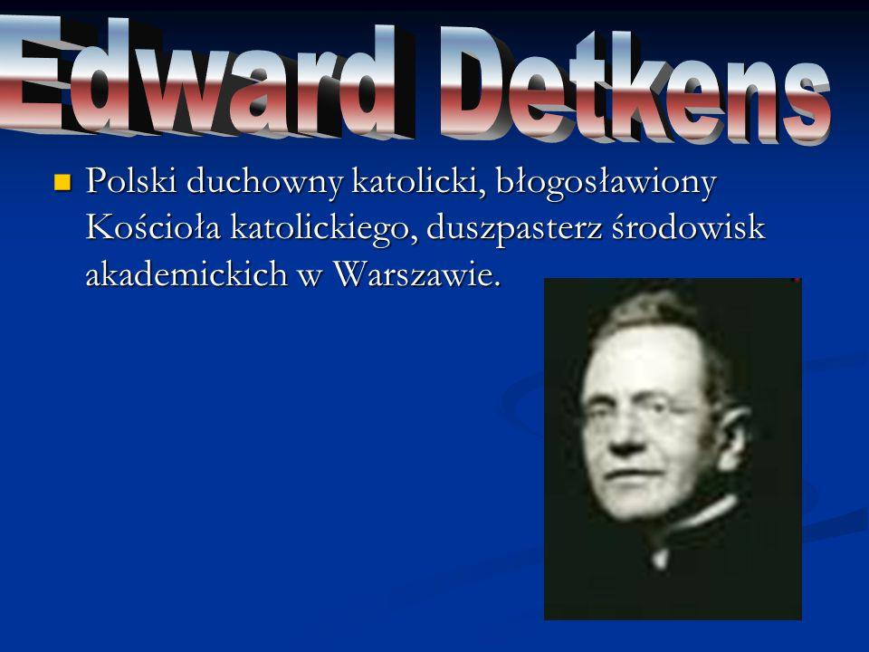 Polski męczennik II wojny światowej, jeden spośród Poznańskiej Piątki, błogosławiony Kościoła rzymskokatolickiego.